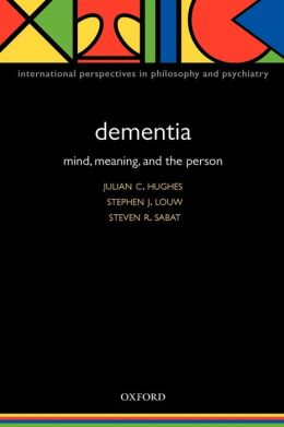 Dementia: Mind, Meaning, and the Person
