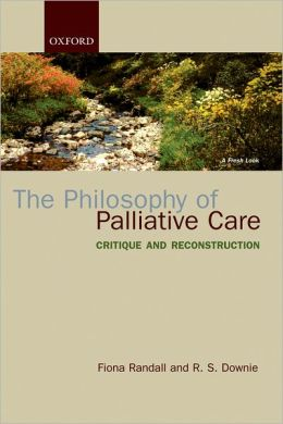 The Philosophy of Palliative Care: Critique and Reconstruction