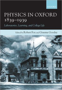 Physics in Oxford, 1839-1939: Laboratories, Learning, and College Life