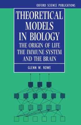 Theoretical Models in Biology: The Origin of Life, the Immune System, and the Brain
