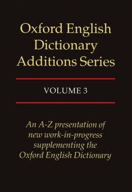 Oxford English Dictionary Additions Series: An A-Z Presentation of new work-in-progress supplementing the English Dictionary