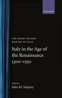 Italy in the Age of the Renaissance, 1300-1550 (The Short Oxford History of Italy Series)