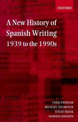 A New History of Spanish Writing, 1939 to the 1990s