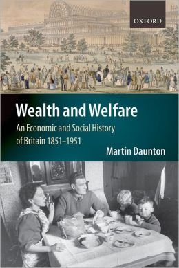 Wealth and Welfare: An Economic and Social History of Britain 1851-1951