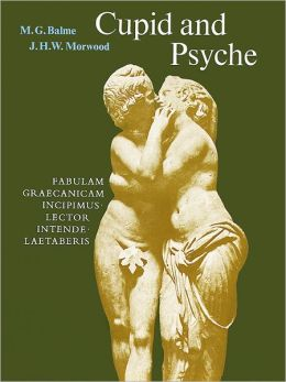 Cupid and Psyche: An adaptation of the story in The Golden Ass of Apuelius