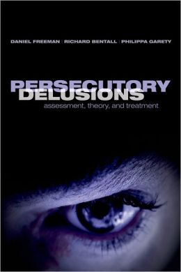 Persecutory Delusions: Assessment, Theory and Treatment