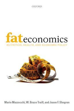 Fat Economics: Nutrition, Health, and Economic Policy