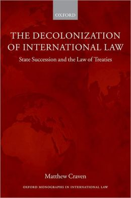 The Decolonization of International Law: State Succession and the Law of Treaties