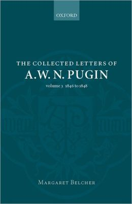 The Collected Letters of A. W. N. Pugin: Volume 3: 1846-1848