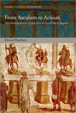 From Asculum to Actium: The Municipalization of Italy from the Social War to Augustus