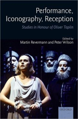 Performance, Iconography, Reception: Studies in Honour of Oliver Taplin