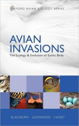 Avian Invasions: The Ecology and Evolution of Exotic Birds