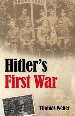 Hitler's First War: Adolf Hitler, the Men of the List Regiment, and the First World War