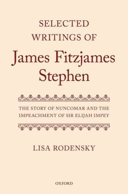 Selected Writings of James Fitzjames Stephen: The Story of Nuncomar and the Impeachment of Sir Elijah Impey