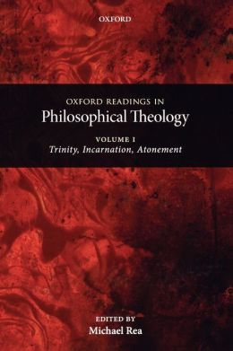 Oxford Readings in Philosophical Theology: Volume 1: Trinity, Incarnation, and Atonement