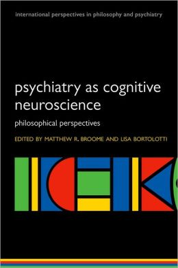 Psychiatry as Cognitive Neuroscience: Philosophical perspectives