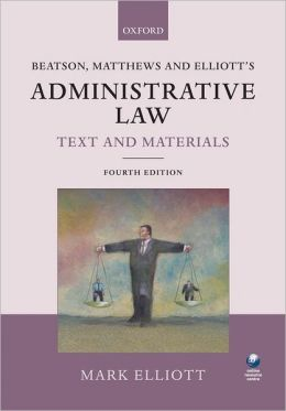Beatson, Matthews and Elliott's Administrative Law Text and Materials