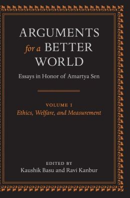 Arguments for a Better World: Essays in Honor of Amartya Sen: Volume I: Ethics, Welfare, and Measurement