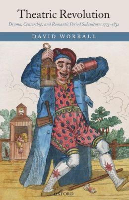 Theatric Revolution: Drama, Censorship, and Romantic Period Subcultures 1773-1832