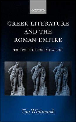 Greek Literature and the Roman Empire: The Politics of Imitation
