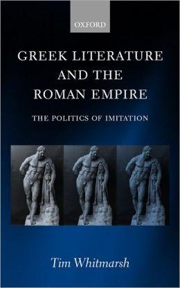 Greek Literature and the Roman Empire: The Politics of Imitation