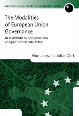 The Modalities of European Union Governance: New Institutionalist Explanations of Agri-Environment Policy