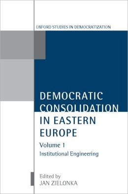 Democratic Consolidation in Eastern Europe: Institutional Engineering