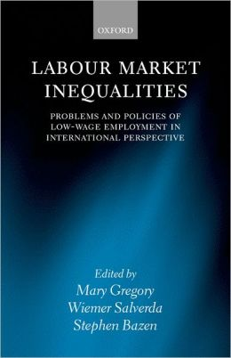 Labour Market Inequalities: Problems and Policies of Low-Wage Employment in International Perspective