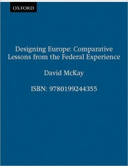 Designing Europe: Comparative Lessons from the Federal Experience
