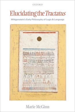 Elucidating the Tractatus: Wittgenstein's Early Philosophy of Language and Logic