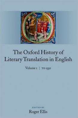 The Oxford History of Literary Translation in English: Volume 1: To 1550