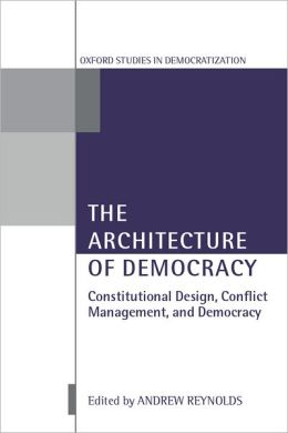 The Architecture of Democracy: Constitutional Design, Conflict Management, and Democracy