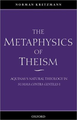 The Metaphysics of Theism: Aquinas's Natural Theology in Summa Contra Gentiles I