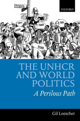 The UNHCR and World Politics: A Perilous Path