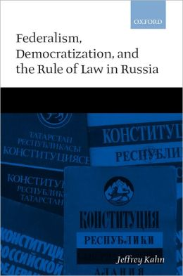 Federalism, Democratization, and the Rule of Law in Russia