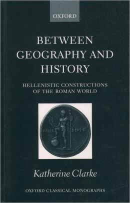Between Geography and History: Hellenistic Constructions of the Roman World