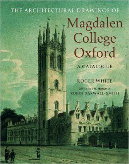 The Architectural Drawings of Magdalen College: A Catalogue