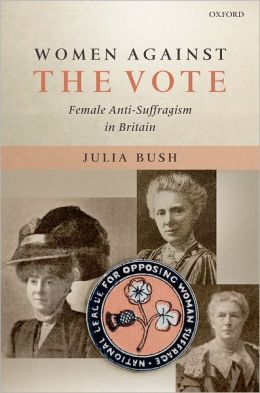 Women Against the Vote: Female Anti-Suffragism in Britain