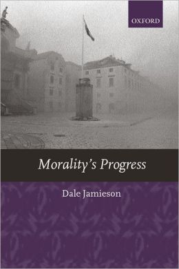Morality's Progress: Essays on Humans, Other Animals, and the Rest of Nature