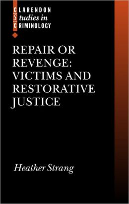 Repair or Revenge: Victims and Restorative Justice (Clarendon Studies in Criminology Series)