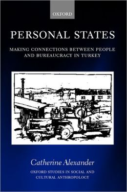 Personal States: Making Connections between People and Bureaucracy in Turkey
