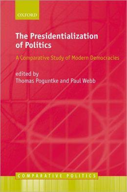 The Presidentialization of Politics: A Comparative Study of Modern Democracies (Comparative Politics Series)
