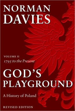 God's Playground: A History of Poland - 1795 to the Present