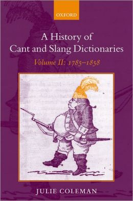 A History of Cant and Slang Dictionaries Volume II: 1785-1858