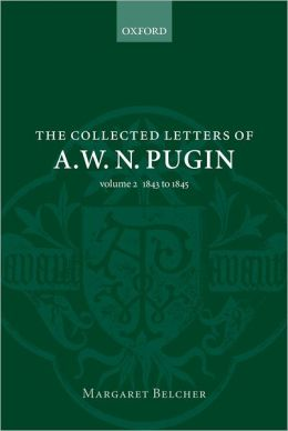 The Collected Letters of A. W. N. Pugin, 1843-1845