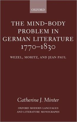 The Mind-Body Problem in German Literature, 1770-1830: Wezel, Moritz, and Jean Paul