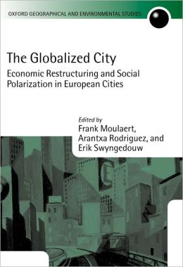 The Globalized City: Economic Restructing and Social Polarization in European Cities