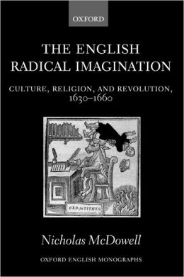 The English Radical Imagination: Culture, Religion, and Revolution, 1630-1660