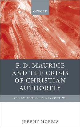 F. D. Maurice and the Crisis of Christian Authority