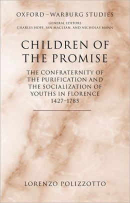Children of the Promise: The Confraternity of the Purification and the Socialization of Youths in Florence, 1427-1785